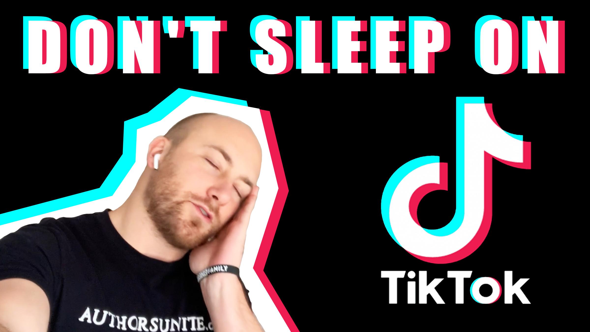 Don't Sleep On TikTok