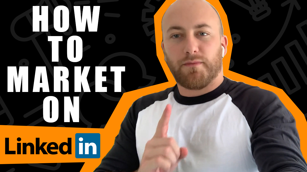 How To Market On LinkedIn