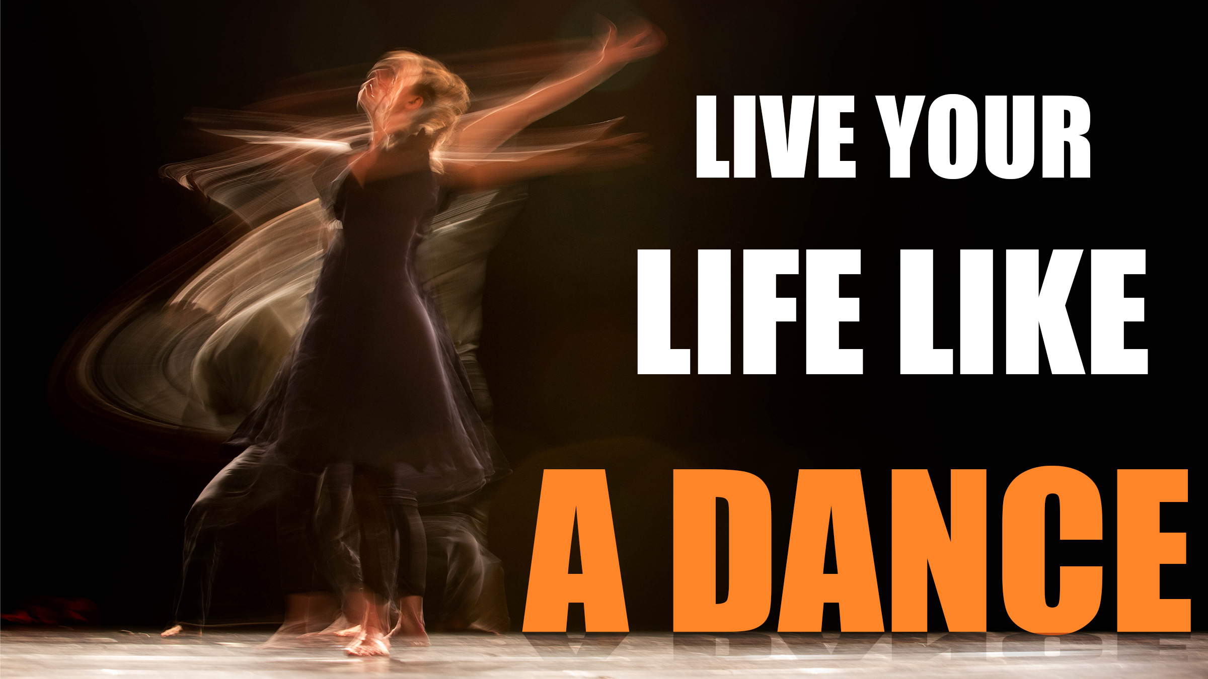 Live Your Life Like A Dance