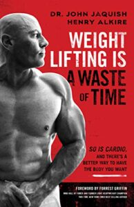 weight lifting is a waste of time john jaquish