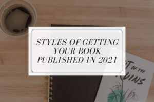 Styles of Getting Your Book Published In 2021